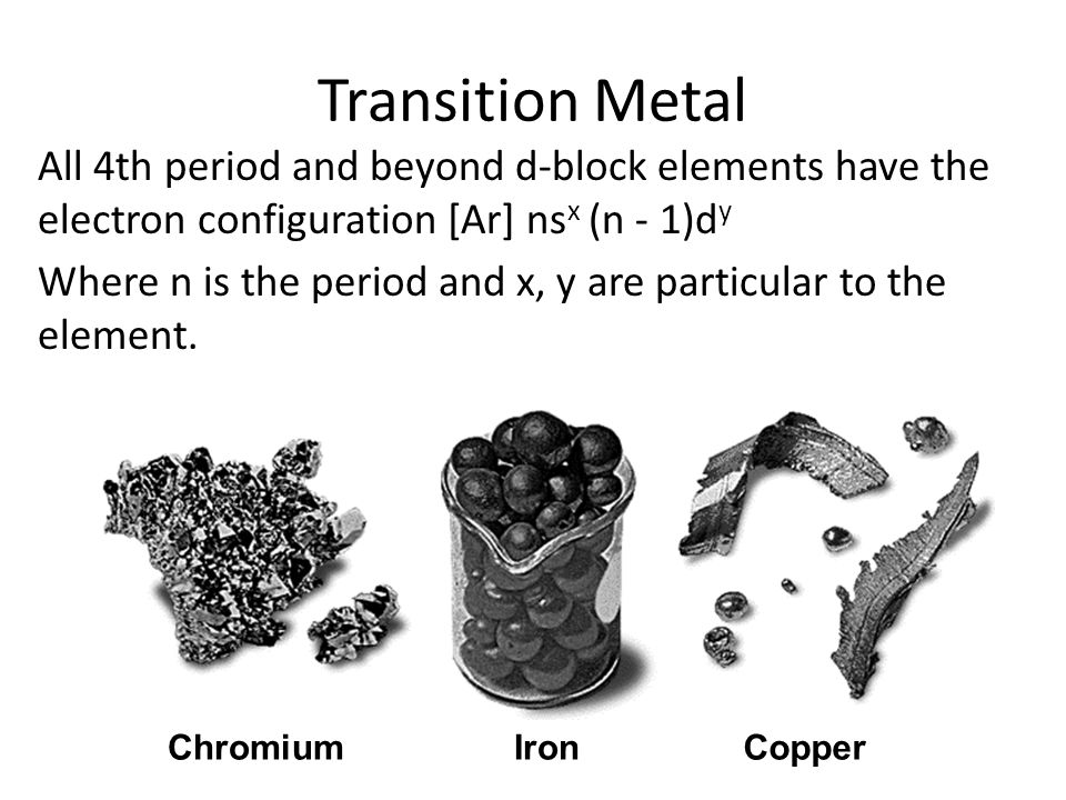 Transition Metal All 4th period and beyond d-block elements have the electron configuration [Ar] nsx (n - 1)dy.